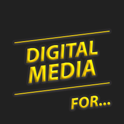 DIGITAL MEDIA FOR...
